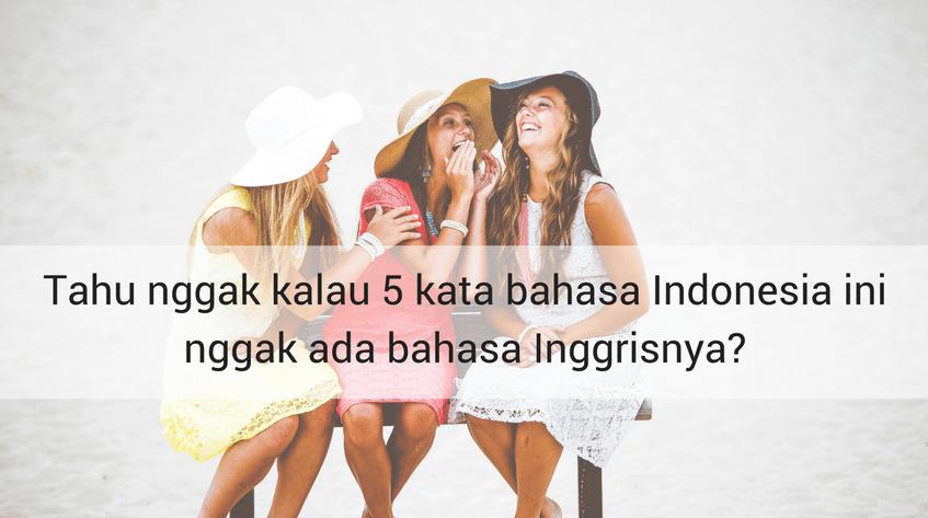 5 Kata Bahasa Indonesia yang Susah Diartikan ke Bahasa Inggris